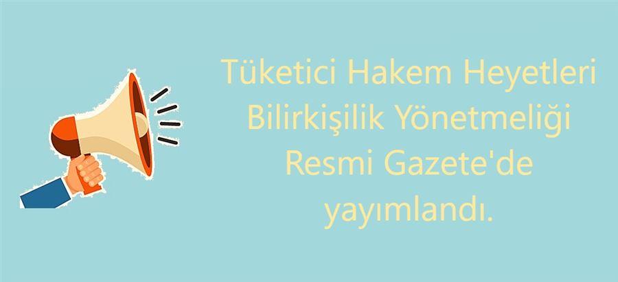 Tüketici Hakem Heyetleri Bilirkişilik Yönetmeliği Resmi Gazete'de yayımlandı.